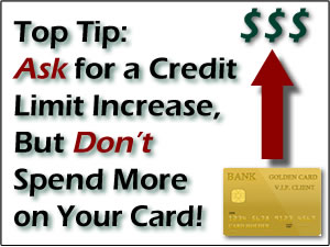 Top Tip: Ask for a Credit Limit Increase, But Don't Spend More on Your Card!