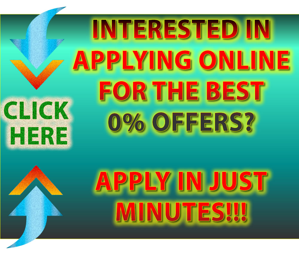 Interested in Applying Online for the Best 0% Offers?  Click Here!!