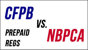 Text to show Consumer Financial Protection Bureau (CFPB) vs. NBPCA Over Proposed Prepaid Regulations